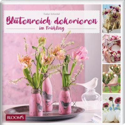 Blütenreich dekorieren im Frühling - Evelyn Schinckel |