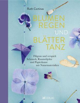 Blumenregen und Blättertanz - Ruth Cortinas |