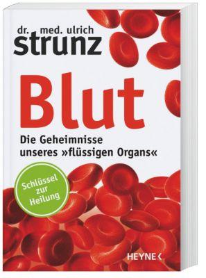 Blut - Die Geheimnisse unseres flüssigen Organs, Ulrich Strunz
