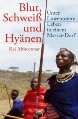 Blut, Schweiß und Hyänen - Kai Althoetmar |