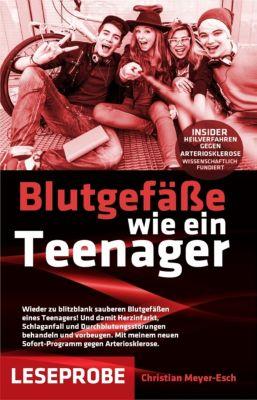 Blutgefäße wie ein Teenager: Insider-Heilverfahren gegen Arteriosklerose (Leseprobe), Christian Meyer-Esch