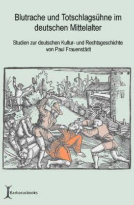 Blutrache und Totschlagsühne im deutschen Mittelalter, Paul Frauenstädt