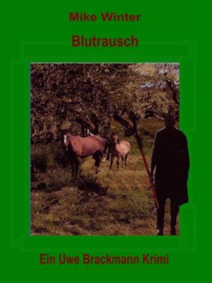 Blutrausch. Mike Winter Kriminalserie, Band 10. Spannender Kriminalroman über Verbrechen, Mord, Intrigen und Verrat., Uwe Brackmann