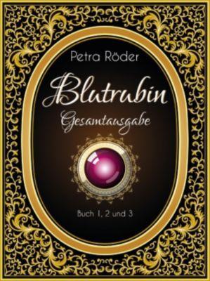 Blutrubin - Die Trilogie - Gesamtausgabe, Band 1 bis 3 - Die Verwandlung / Der Verrat / Das Vermächtnis - Vampir-Roman, Petra Röder
