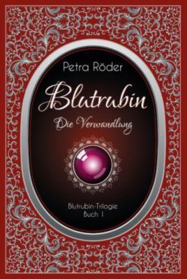 Blutrubin Trilogie Band 1: Die Verwandlung, Petra Röder