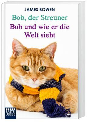 Bob, der Streuner / Bob und wie er die Welt sieht, James Bowen