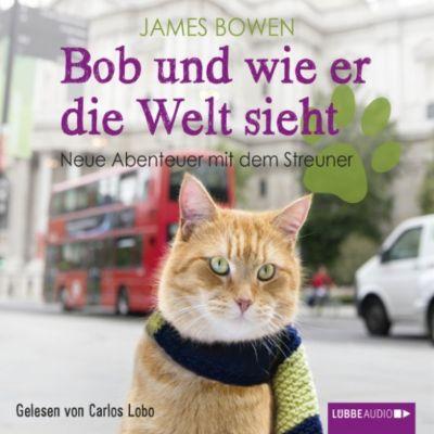 Bob und wie er die Welt sieht - Neue Abenteuer mit dem Streuner, James Bowen
