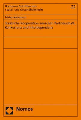 Bochumer Schriften zum Sozial- und Gesundheitsrecht: Staatliche Kooperation zwischen Partnerschaft, Konkurrenz und Interdependenz, Tristan Kalenborn