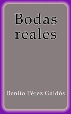 Bodas Reales, Benito Pérez Galdós