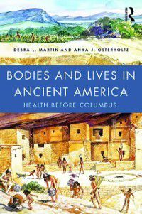 Bodies and Lives in Ancient America, Anna J. Osterholtz, Debra L. Martin