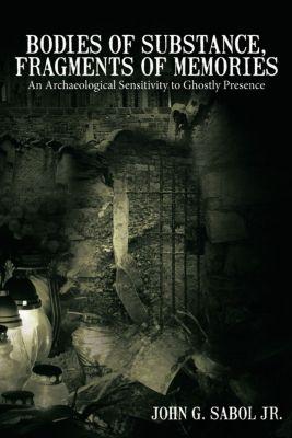 Bodies of Substance, Fragments of Memories, John G. Sabol Jr.