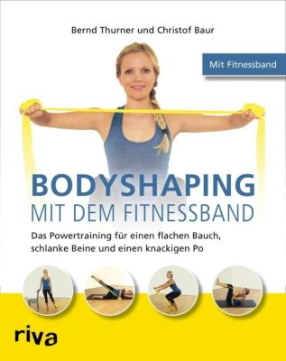 Bodyshaping mit dem Fitnessband, Bernd Thurner, Christof Baur