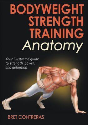 Bodyweight Strength Training Anatomy, Bret Contreras