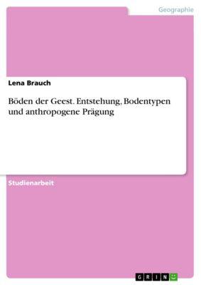 Böden der Geest. Entstehung, Bodentypen und anthropogene Prägung, Lena Brauch