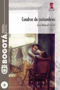 Bogotá, biblioteca digital: Cuadros de costumbres, José Manuel Groot