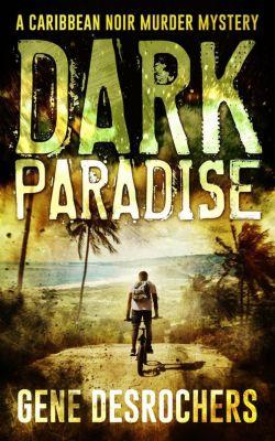 Boise Montague: Dark Paradise (Boise Montague, #1), Gene Desrochers