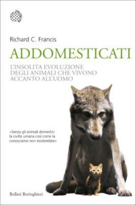 Bollati Boringhieri Saggi: Addomesticati, Richard C. Francis