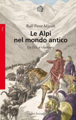 Bollati Boringhieri Saggi: Le Alpi nel mondo antico, Ralph-Peter Märtin