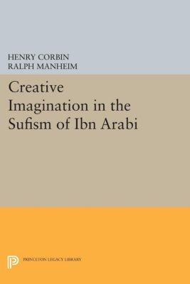 Bollingen Series (General): Creative Imagination in the Sufism of Ibn Arabi, Henry Corbin