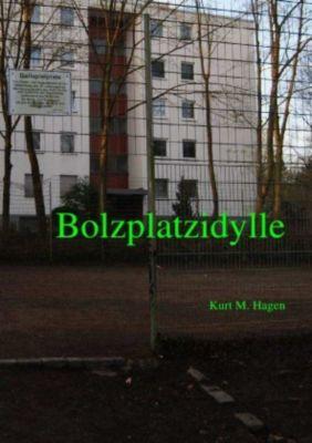 Bolzplatzidylle - Kurt M. Hagen |