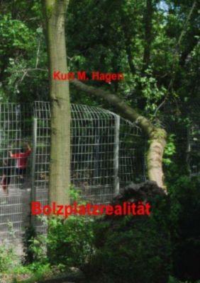 Bolzplatzrealität - Kurt M. Hagen  