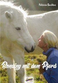 Bonding mit dem Pferd, Patricia Backhus