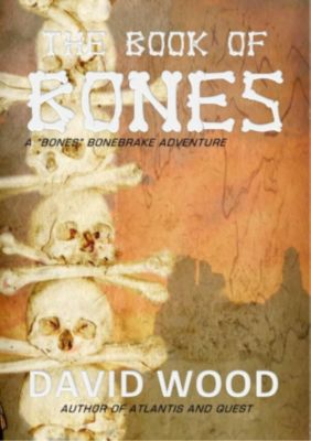 Bones Bonebrake Adventures: The Book of Bones- A Bones Bonebrake Adventure (Bones Bonebrake Adventures, #2), David Wood