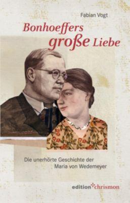 Bonhoeffers große Liebe - Fabian Vogt |