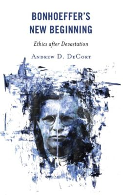 Bonhoeffer's New Beginning, Andrew D. DeCort