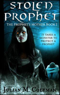 Book 1: Stolen Prophet: The Prophet's Mother (Book 1), Julian M. Coleman