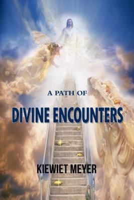 Book-Art Press Solutions LLC: A Path of Divine Encounters, Kiewiet Meyer