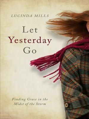 Book-Art Press Solutions LLC: Let Yesterday Go, Lucinda Mills