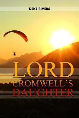 Book-Art Press Solutions LLC: Lord Cromwell's Daughter, Deke Rivers