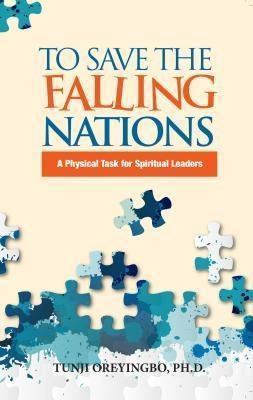 Book-Art Press Solutions LLC: To Save The Falling Nations, Tunji Oreyingbo