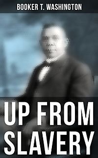 booker t washington's up from slavery In 1901, the autobiography of, booker t washington, up from slavery (1901/ 2000), was published in that work, washington discussed his life as a child born into slavery and the ensuing development of life as a free man who founded and became president of tuskegee institute in alabama as president.