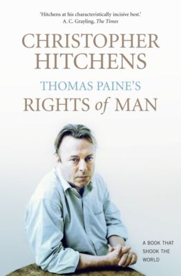 BOOKS THAT SHOOK THE WORLD: Thomas Paine's Rights of Man, Christopher Hitchens