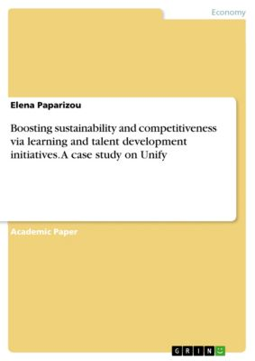 Boosting sustainability and competitiveness via learning and talent development initiatives. A case study on Unify, Elena Paparizou