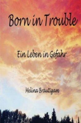 Born in Trouble - Melina Bräutigam |