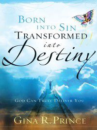 Born Into Sin, Transformed Into Destiny, Gina R. Prince