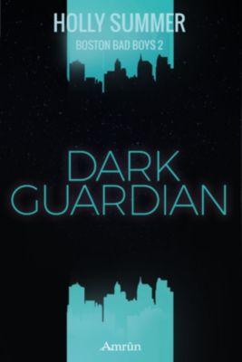 Boston Bad Boys: Dark Guardian (Boston Bad Boys Band 2), Holly Summer