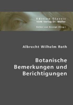 Botanische Bemerkungen und Berichtigungen, Albrecht W. Roth