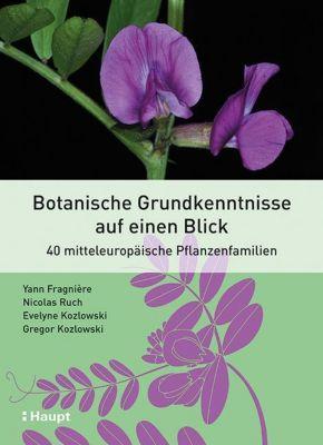 Botanische Grundkenntnisse auf einen Blick, Yann Fragnière, Nicolas Ruch, Evelyne Kozlowski, Gregor Kozlowski