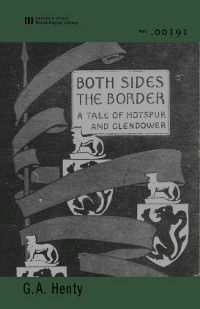 Both Sides of the Border (World Digital Library Edition), G. A. Henty