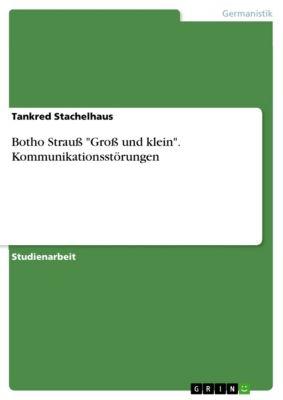 Botho Strauß Groß und klein. Kommunikationsstörungen, Tankred Stachelhaus