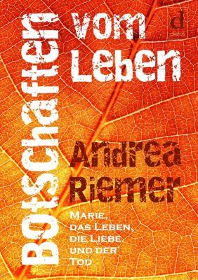 Botschaften vom Leben - Andrea Riemer |
