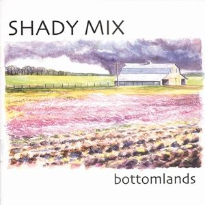 Bottomlands, Shady Mix