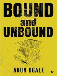 Bound and Unbound, Arun Ogale