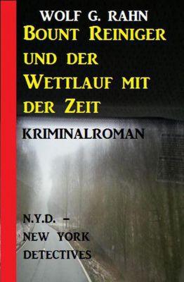 Bount Reiniger und der Wettlauf mit der Zeit: N.Y.D. - New York Detectives Kriminalroman, Wolf G. Rahn