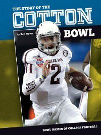 Bowl Games of College Football: Story of the Cotton Bowl, Dan Myers