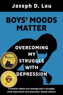 Boys' Moods Matter: Overcoming My Struggle with Depression, Joseph Lou
